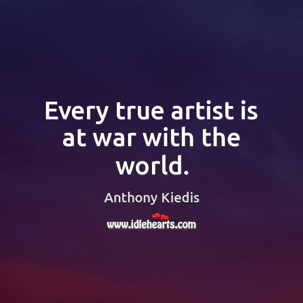 Every true artist is at war with the world. Anthony Kiedis Picture Quote
