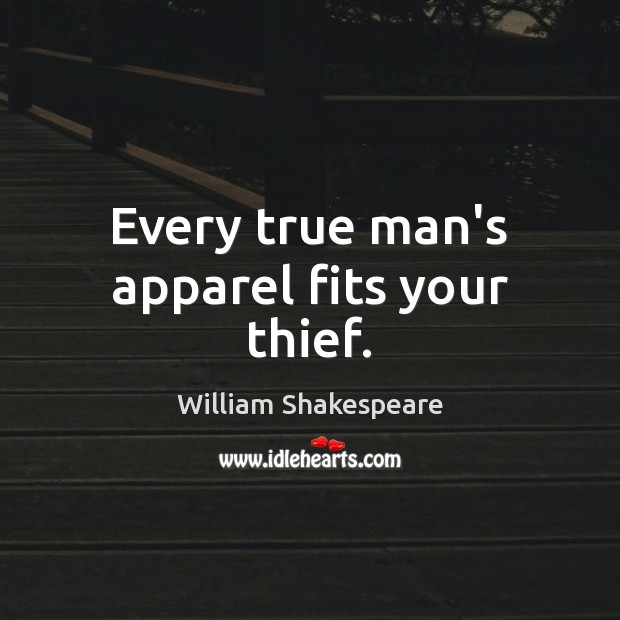 Every true man's apparel fits your thief. Image