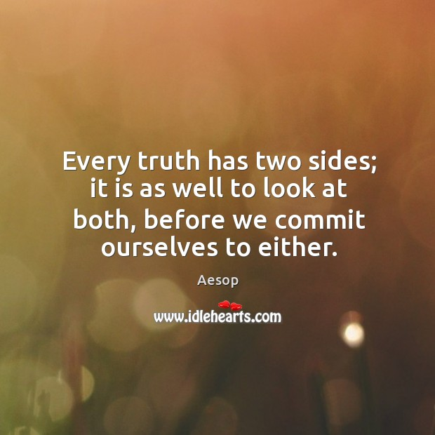 Image, Every truth has two sides; it is as well to look at both, before we commit ourselves to either.