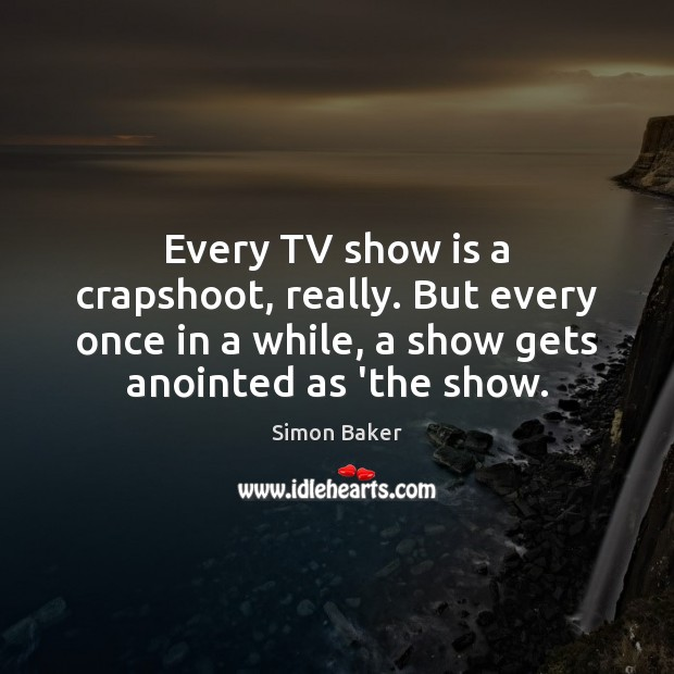 Every TV show is a crapshoot, really. But every once in a Image