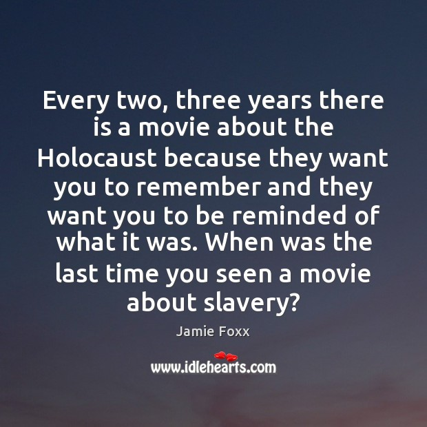 Every two, three years there is a movie about the Holocaust because Jamie Foxx Picture Quote