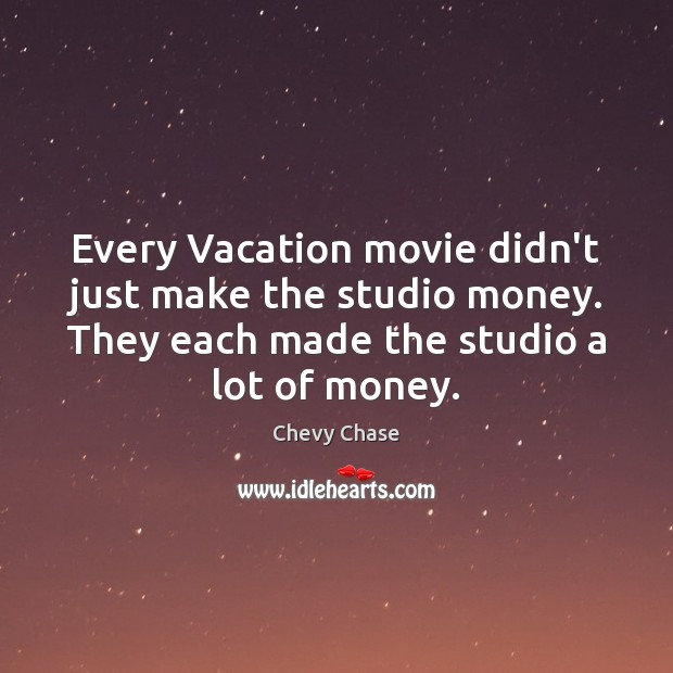 Every Vacation movie didn't just make the studio money. They each made Image