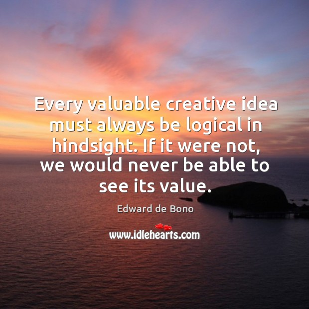 Image, Every valuable creative idea must always be logical in hindsight. If it
