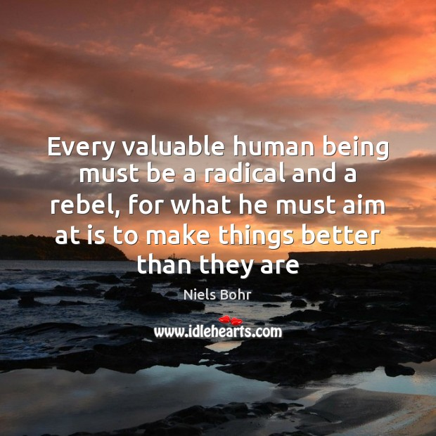 Every valuable human being must be a radical and a rebel, for Image