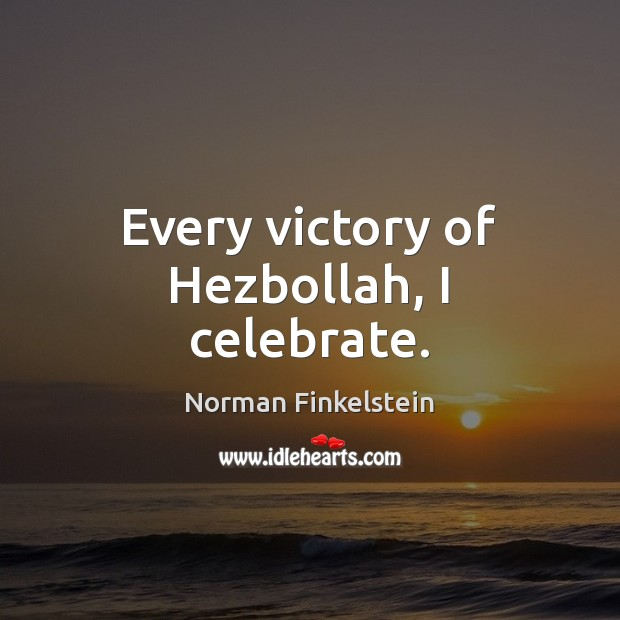 Image, Every victory of Hezbollah, I celebrate.