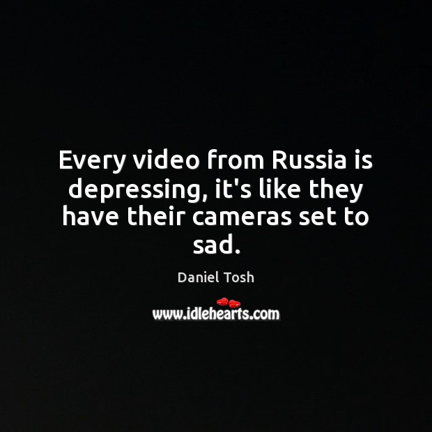 Every video from Russia is depressing, it's like they have their cameras set to sad. Image
