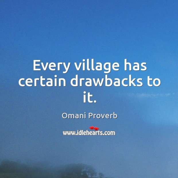 Every village has certain drawbacks to it. Omani Proverbs Image
