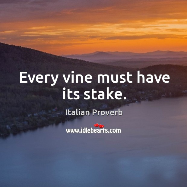 Image, Every vine must have its stake.