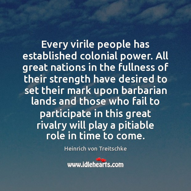 Image, Every virile people has established colonial power. All great nations in the