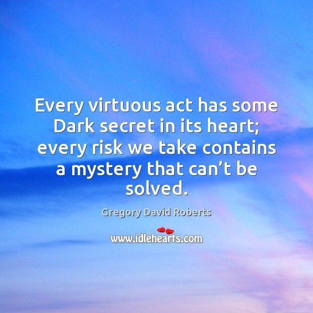 Image, Every virtuous act has some Dark secret in its heart; every risk
