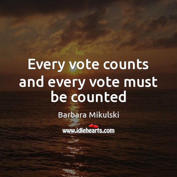Every vote counts and every vote must be counted Barbara Mikulski Picture Quote