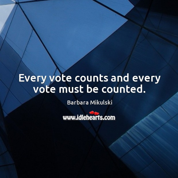 Every vote counts and every vote must be counted. Barbara Mikulski Picture Quote