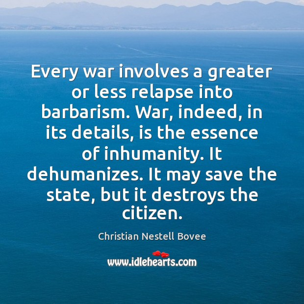 Every war involves a greater or less relapse into barbarism. War, indeed, Image