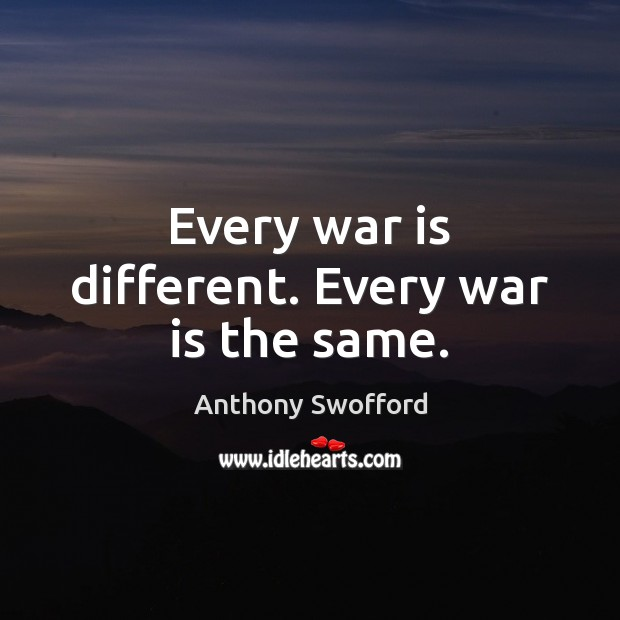 Image, Every war is different. Every war is the same.