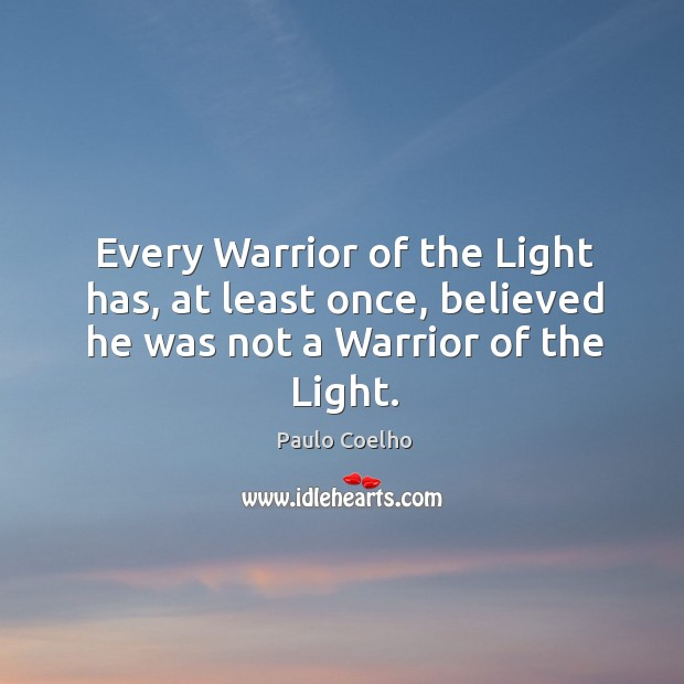 Image, Every Warrior of the Light has, at least once, believed he was not a Warrior of the Light.