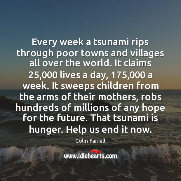 Every week a tsunami rips through poor towns and villages all over Colin Farrell Picture Quote