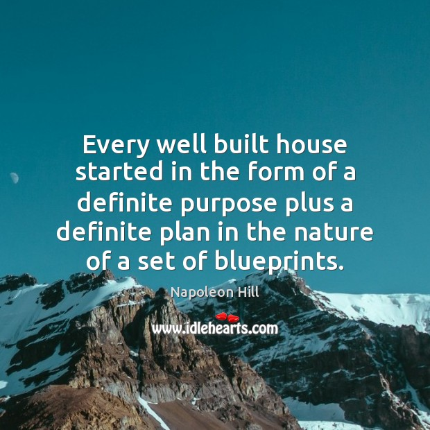 Every well built house started in the form of a definite purpose Image
