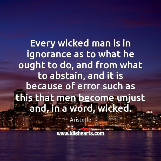 Image, Every wicked man is in ignorance as to what he ought to