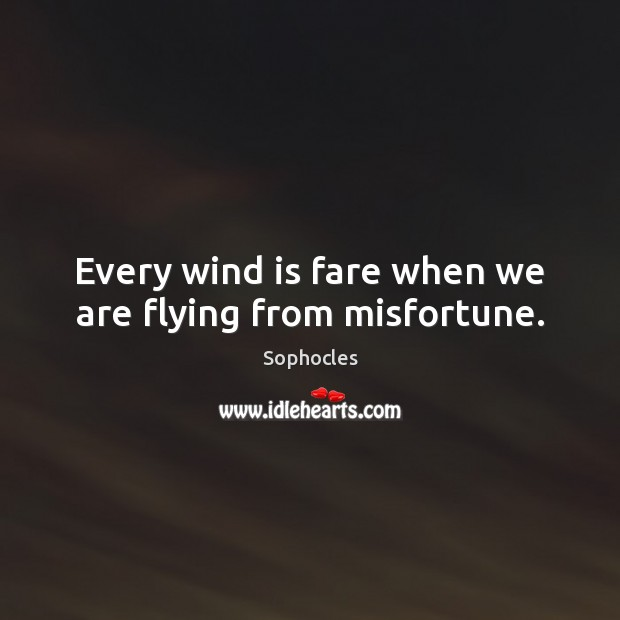 Every wind is fare when we are flying from misfortune. Image