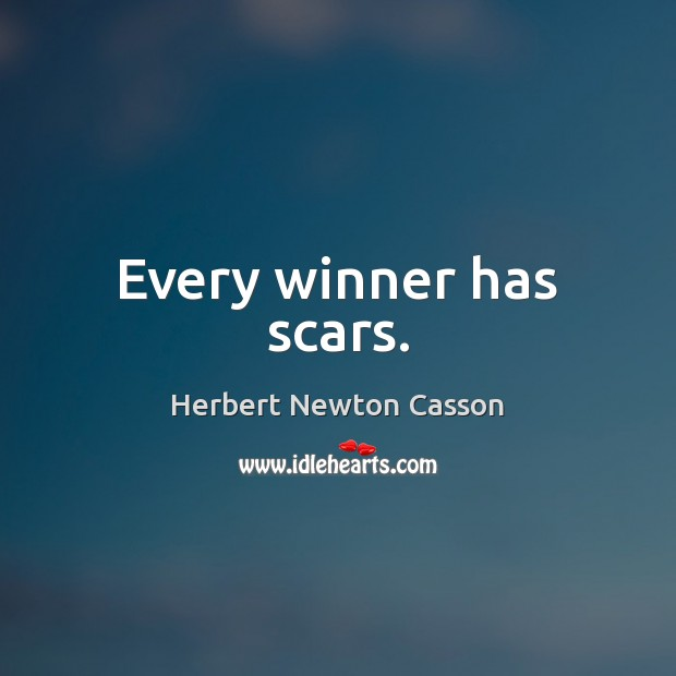 Every winner has scars. Herbert Newton Casson Picture Quote