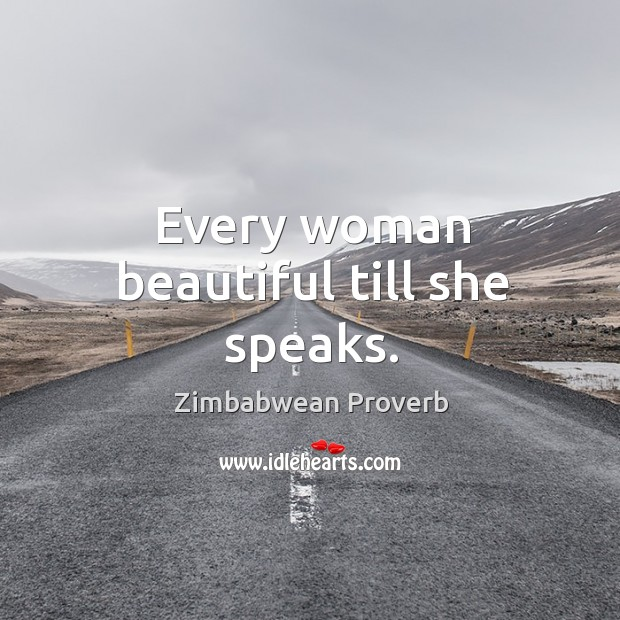 Every woman beautiful till she speaks. Zimbabwean Proverbs Image