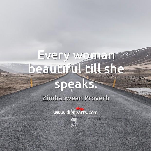 Every woman beautiful till she speaks. Zimbabwean Proverbs Image