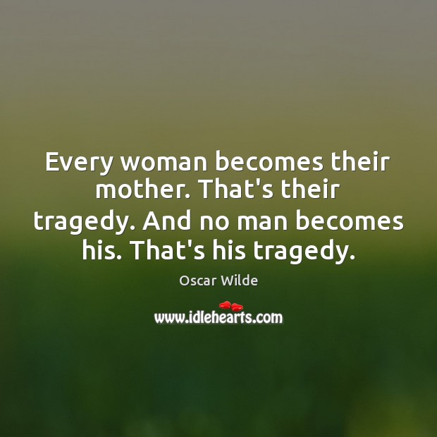 Image, Every woman becomes their mother. That's their tragedy. And no man becomes