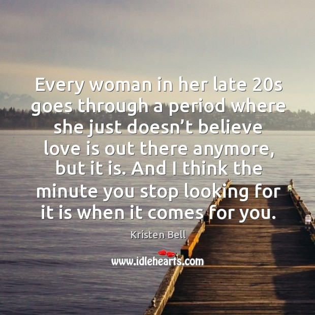 Every woman in her late 20s goes through a period where she just doesn't believe love is out Image