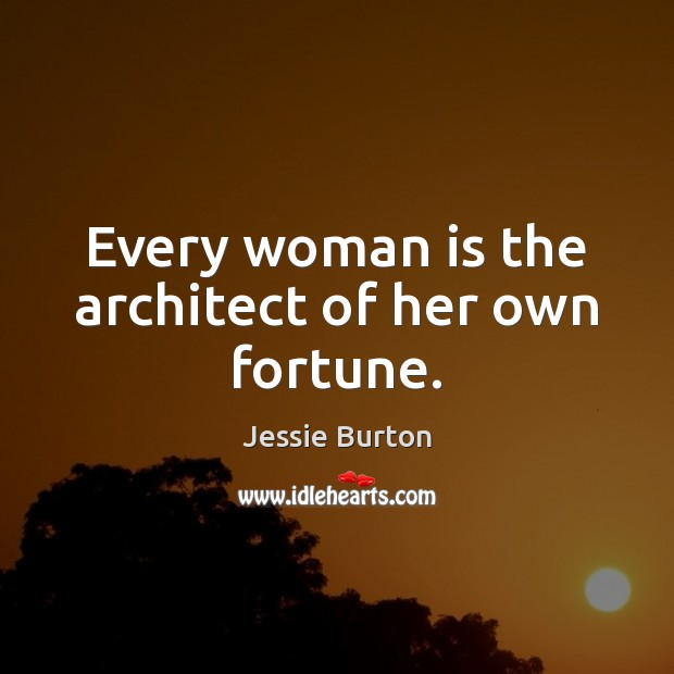 Every woman is the architect of her own fortune. Image