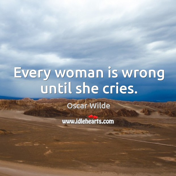 Image, Every woman is wrong until she cries.