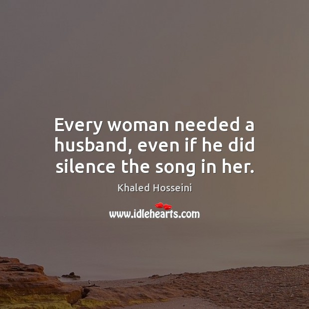 Every woman needed a husband, even if he did silence the song in her. Image
