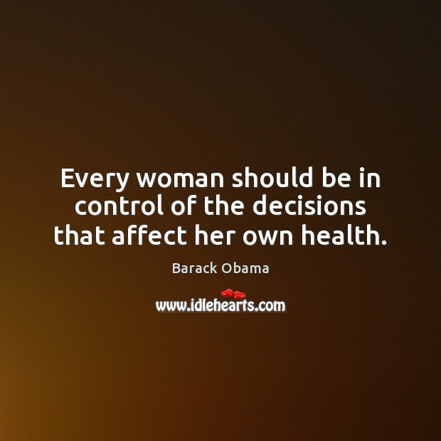 Every woman should be in control of the decisions that affect her own health. Image
