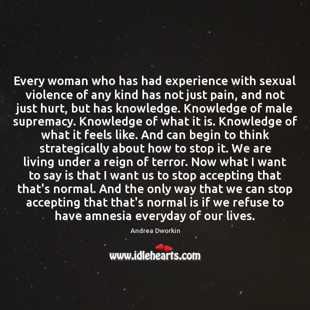 Every woman who has had experience with sexual violence of any kind Andrea Dworkin Picture Quote