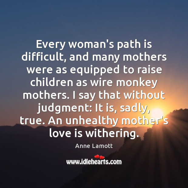 Every woman's path is difficult, and many mothers were as equipped to Image