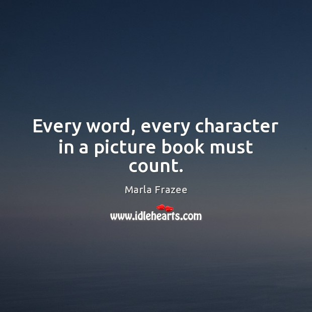 Every word, every character in a picture book must count. Image