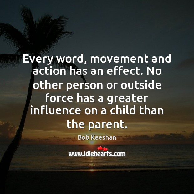 Image, Every word, movement and action has an effect. No other person or
