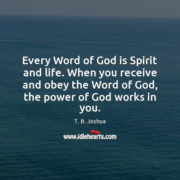 Every Word of God is Spirit and life. When you receive and T. B. Joshua Picture Quote