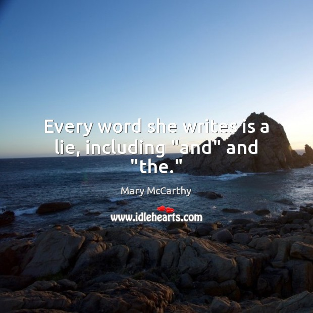 """Every word she writes is a lie, including """"and"""" and """"the."""" Mary McCarthy Picture Quote"""