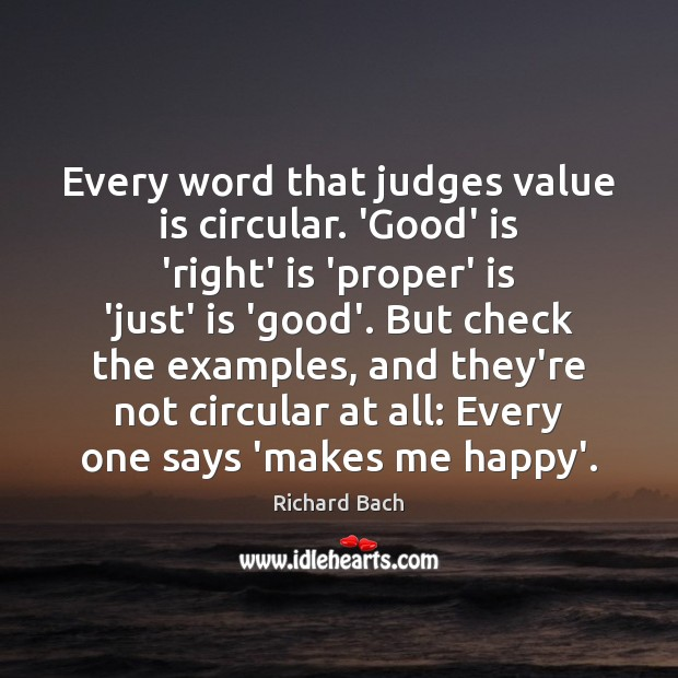 Every word that judges value is circular. 'Good' is 'right' is 'proper' Richard Bach Picture Quote
