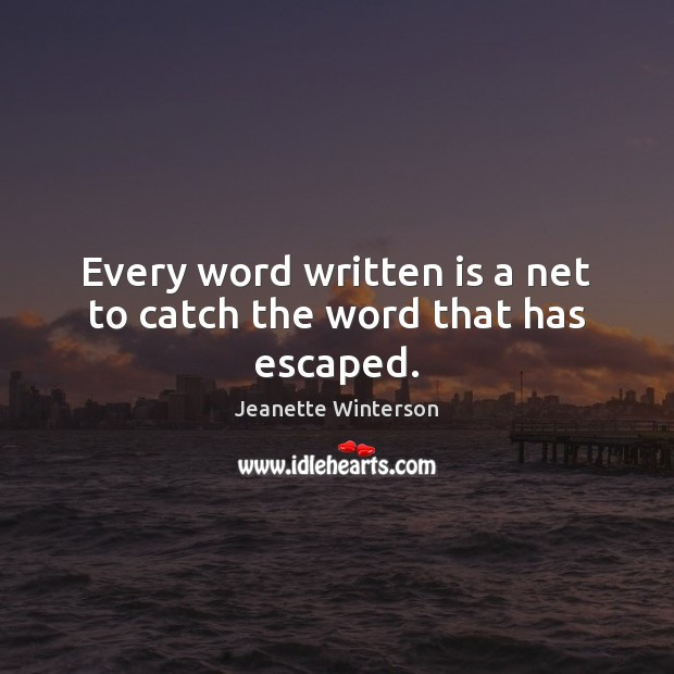 Every word written is a net to catch the word that has escaped. Image