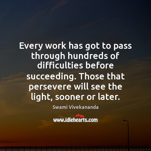 Every work has got to pass through hundreds of difficulties before succeeding. Image