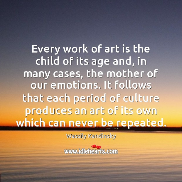 Every work of art is the child of its age and, in Culture Quotes Image