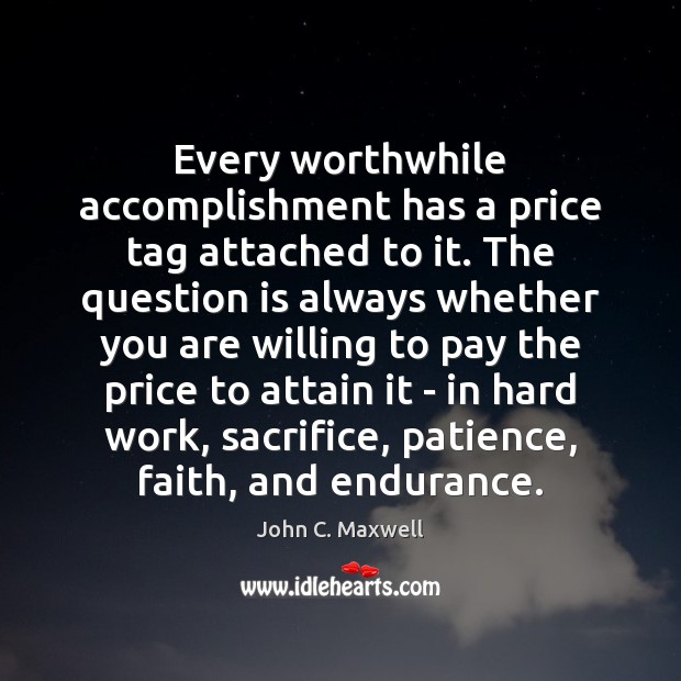 Image, Every worthwhile accomplishment has a price tag attached to it. The question