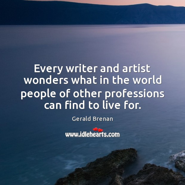 Every writer and artist wonders what in the world people of other Gerald Brenan Picture Quote