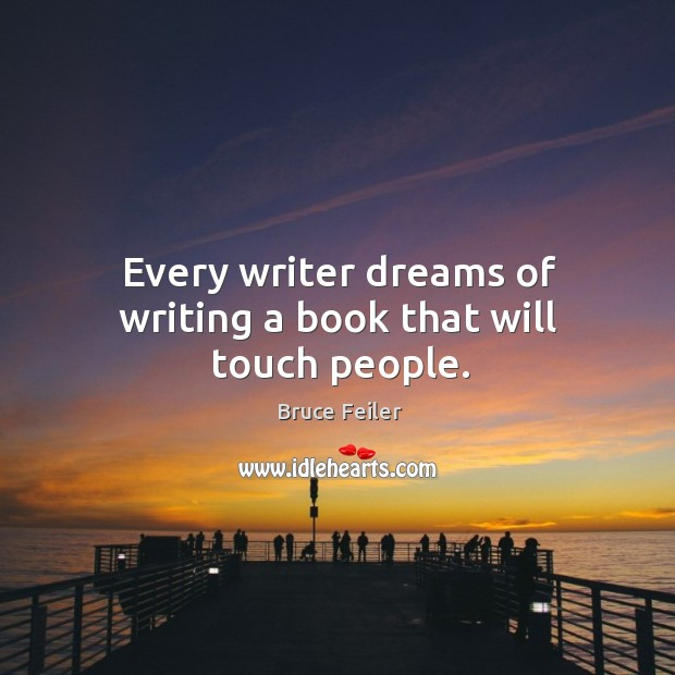 Every writer dreams of writing a book that will touch people. Image