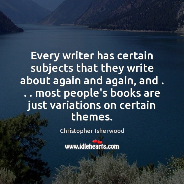 Every writer has certain subjects that they write about again and again, Image