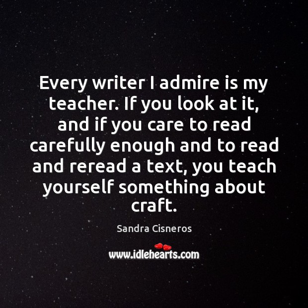 Image, Every writer I admire is my teacher. If you look at it,