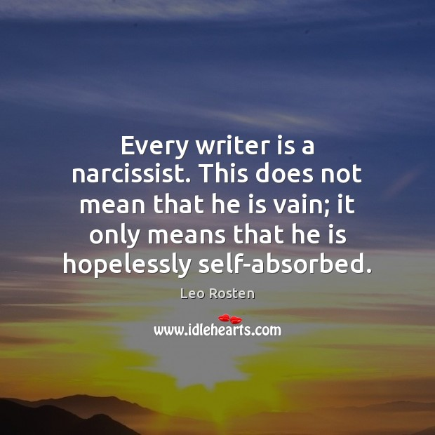 Every writer is a narcissist. This does not mean that he is Image