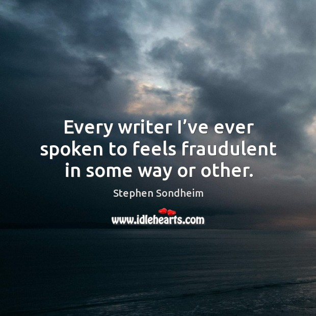 Every writer I've ever spoken to feels fraudulent in some way or other. Image