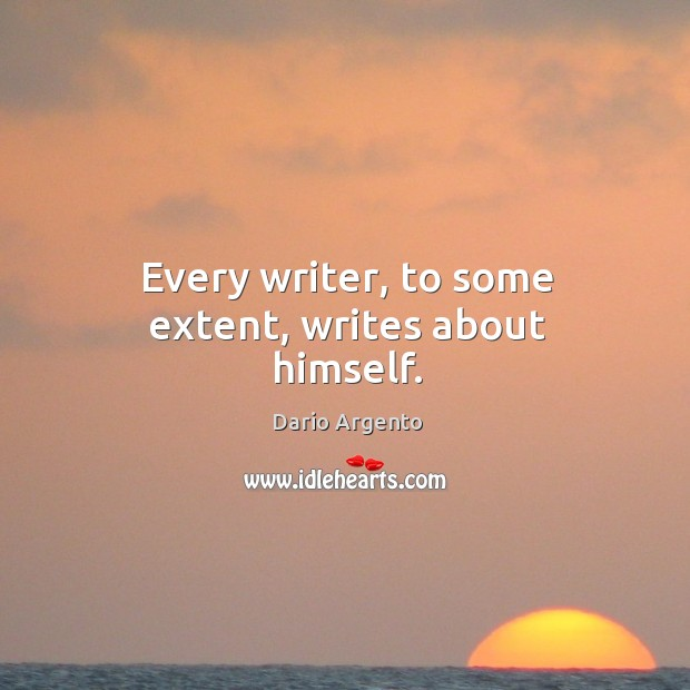 Every writer, to some extent, writes about himself. Image